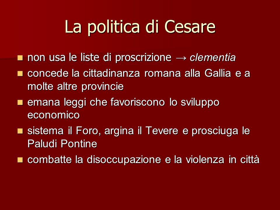 La politica di Cesare non usa le liste di proscrizione clementia non usa le liste di proscrizione clementia concede la cittadinanza romana alla Gallia