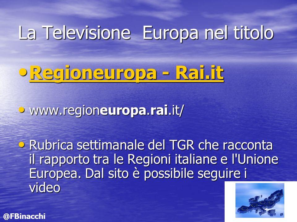 La Televisione Europa nel titolo Regioneuropa - Rai.it Regioneuropa - Rai.it Regioneuropa - Rai.it Regioneuropa - Rai.it www.regioneuropa.rai.it/ www.regioneuropa.rai.it/ Rubrica settimanale del TGR che racconta il rapporto tra le Regioni italiane e l Unione Europea.