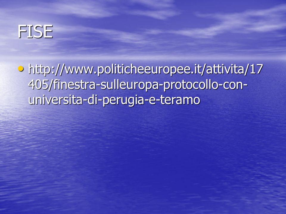 FISE http://www.politicheeuropee.it/attivita/17 405/finestra-sulleuropa-protocollo-con- universita-di-perugia-e-teramo http://www.politicheeuropee.it/attivita/17 405/finestra-sulleuropa-protocollo-con- universita-di-perugia-e-teramo