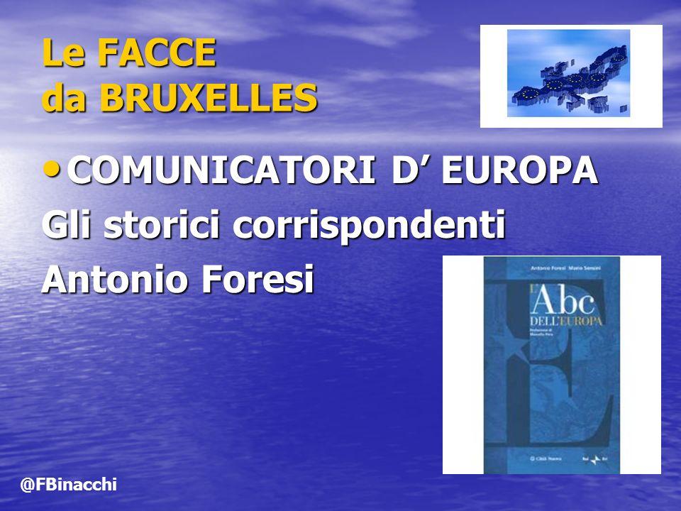 Le FACCE da BRUXELLES COMUNICATORI D EUROPA COMUNICATORI D EUROPA Gli storici corrispondenti Antonio Foresi @FBinacchi