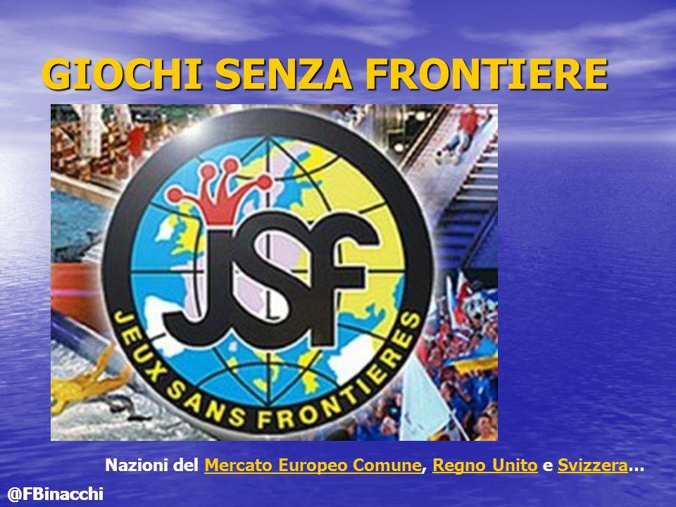 GIOCHI SENZA FRONTIERE Nazioni del Mercato Europeo Comune, Regno Unito e Svizzera…Mercato Europeo ComuneRegno UnitoSvizzera @FBinacchi