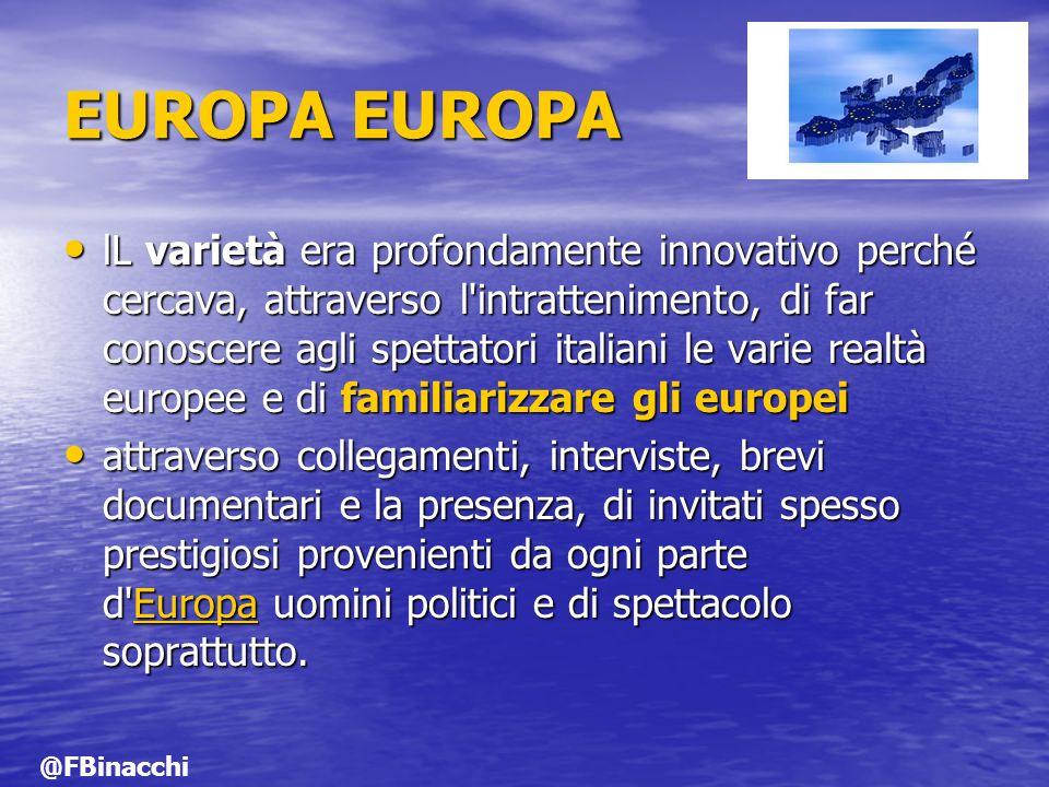 EUROPA EUROPA lL varietà era profondamente innovativo perché cercava, attraverso l'intrattenimento, di far conoscere agli spettatori italiani le varie