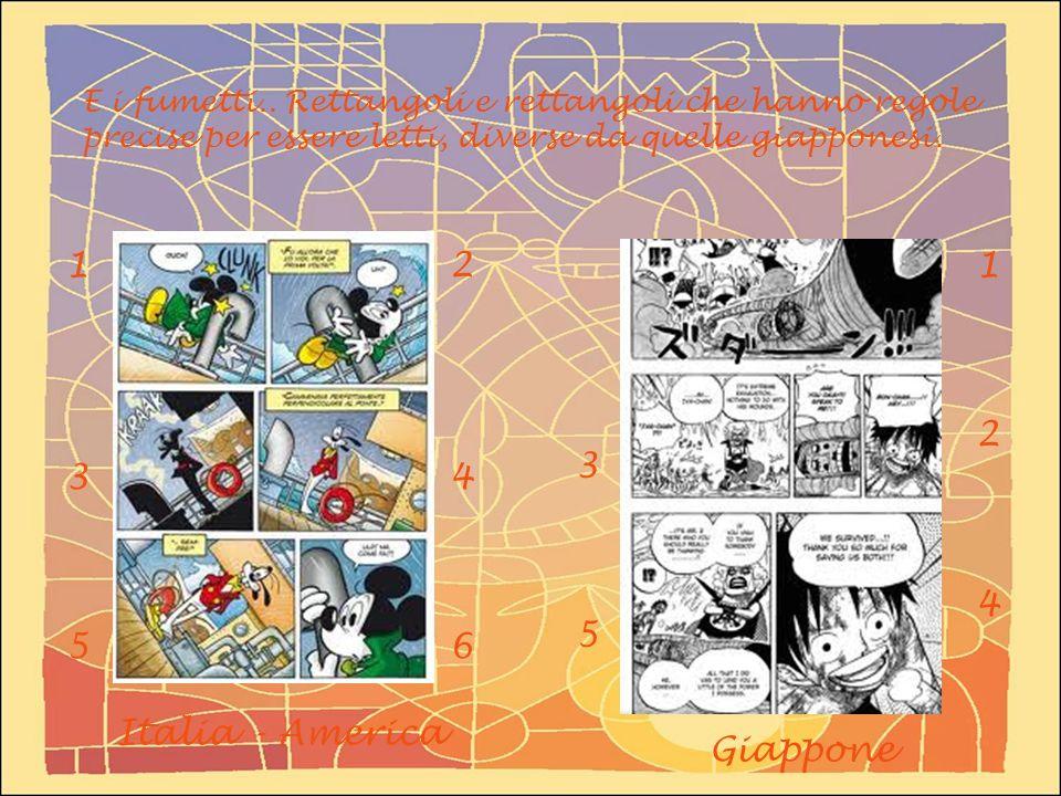 E i fumetti.. Rettangoli e rettangoli che hanno regole precise per essere letti, diverse da quelle giapponesi. 135135 246246 124124 3535 Italia - Amer