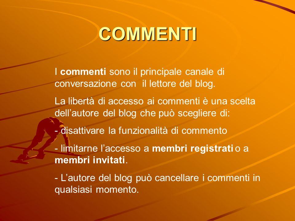 COMMENTI I commenti sono il principale canale di conversazione con il lettore del blog. La libertà di accesso ai commenti è una scelta dellautore del