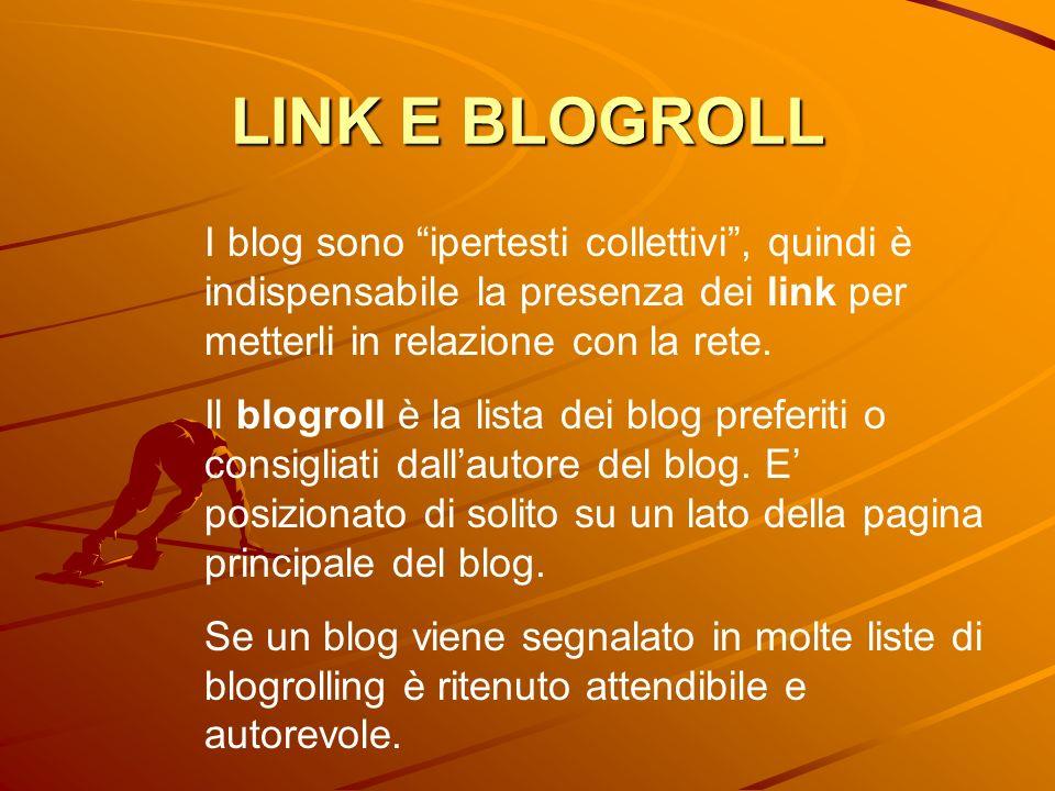 LINK E BLOGROLL I blog sono ipertesti collettivi, quindi è indispensabile la presenza dei link per metterli in relazione con la rete. Il blogroll è la
