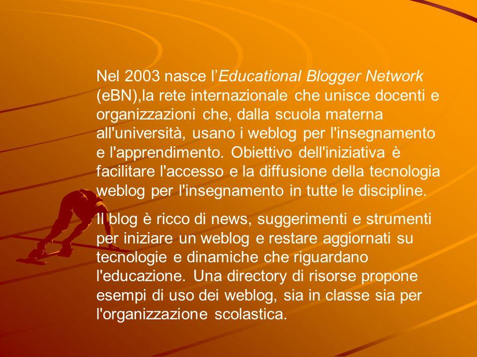 Nel 2003 nasce lEducational Blogger Network (eBN),la rete internazionale che unisce docenti e organizzazioni che, dalla scuola materna all'università,