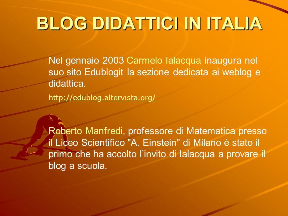 BLOG DIDATTICI IN ITALIA BLOG DIDATTICI IN ITALIA Nel gennaio 2003 Carmelo Ialacqua inaugura nel suo sito Edublogit la sezione dedicata ai weblog e di