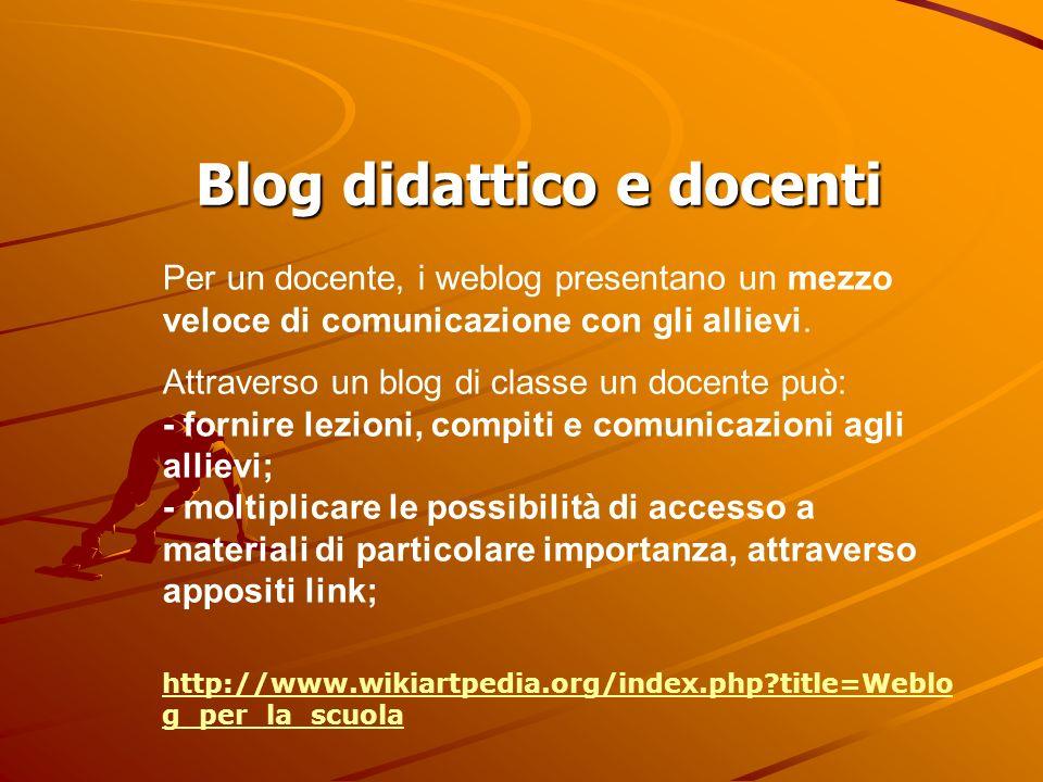 Blog didattico e docenti Per un docente, i weblog presentano un mezzo veloce di comunicazione con gli allievi. Attraverso un blog di classe un docente