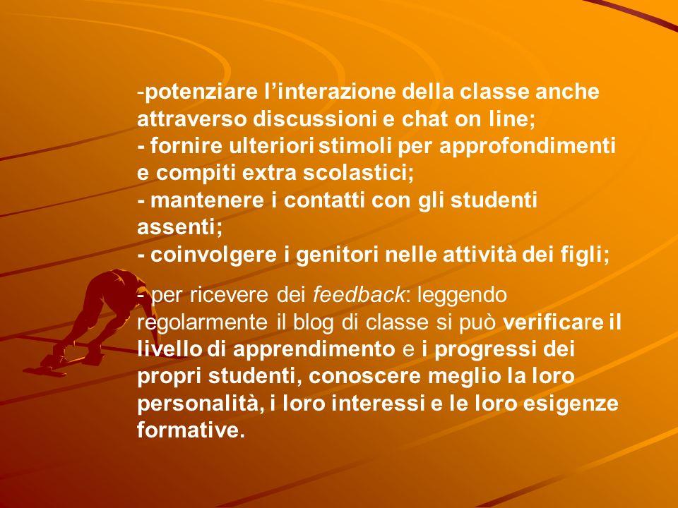 -potenziare linterazione della classe anche attraverso discussioni e chat on line; - fornire ulteriori stimoli per approfondimenti e compiti extra sco