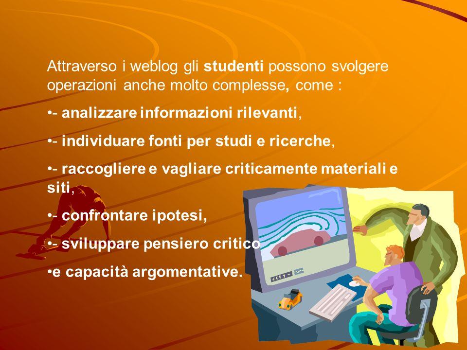 Attraverso i weblog gli studenti possono svolgere operazioni anche molto complesse, come : - analizzare informazioni rilevanti, - individuare fonti pe