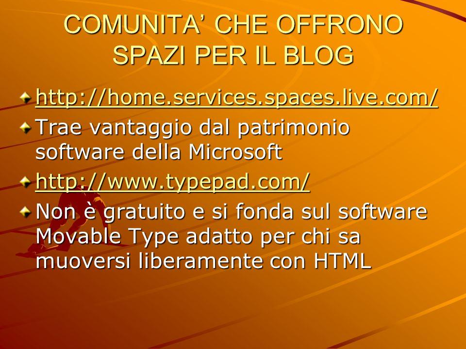 http://home.services.spaces.live.com/ Trae vantaggio dal patrimonio software della Microsoft http://www.typepad.com/ Non è gratuito e si fonda sul sof