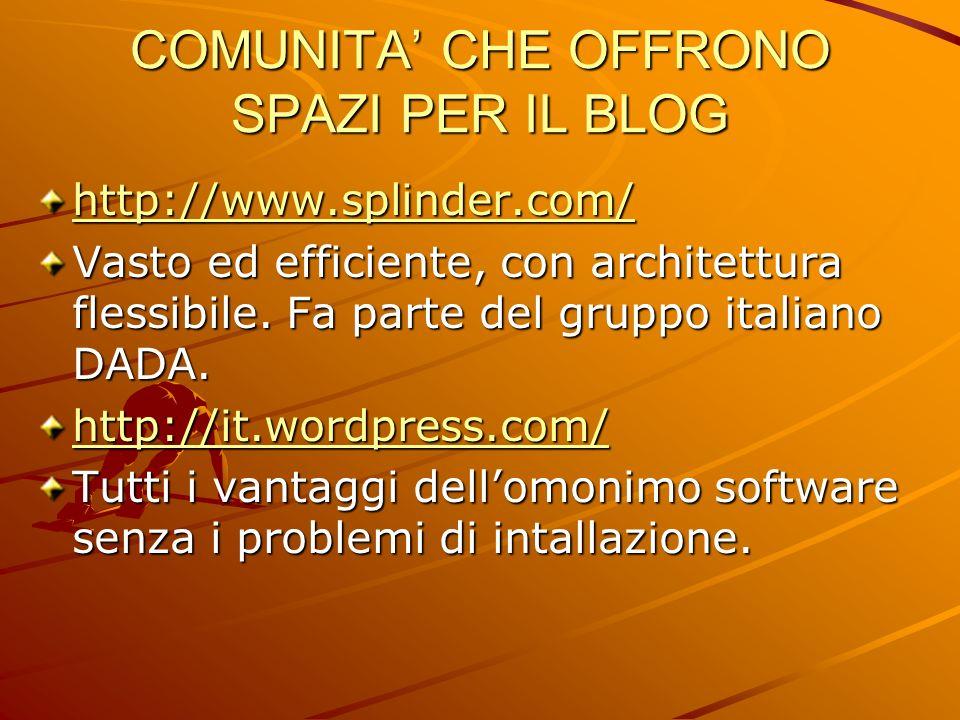 http://www.splinder.com/ Vasto ed efficiente, con architettura flessibile. Fa parte del gruppo italiano DADA. http://it.wordpress.com/ Tutti i vantagg
