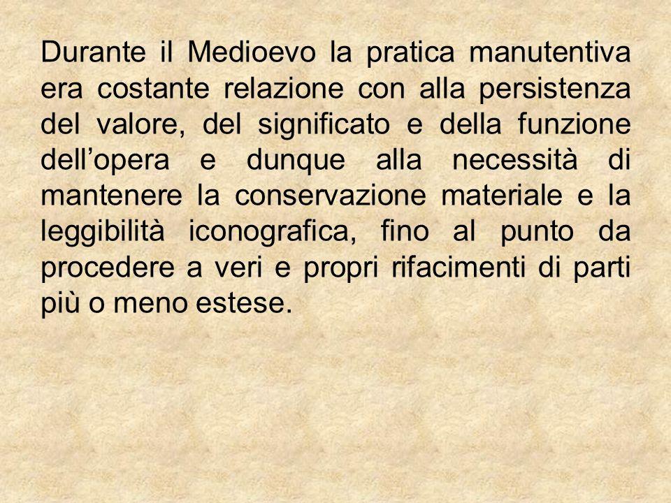 Durante il Medioevo la pratica manutentiva era costante relazione con alla persistenza del valore, del significato e della funzione dellopera e dunque