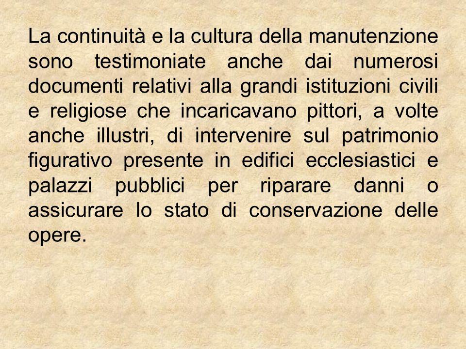 La continuità e la cultura della manutenzione sono testimoniate anche dai numerosi documenti relativi alla grandi istituzioni civili e religiose che i