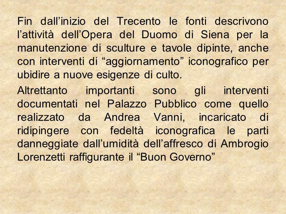 Fin dallinizio del Trecento le fonti descrivono lattività dellOpera del Duomo di Siena per la manutenzione di sculture e tavole dipinte, anche con int