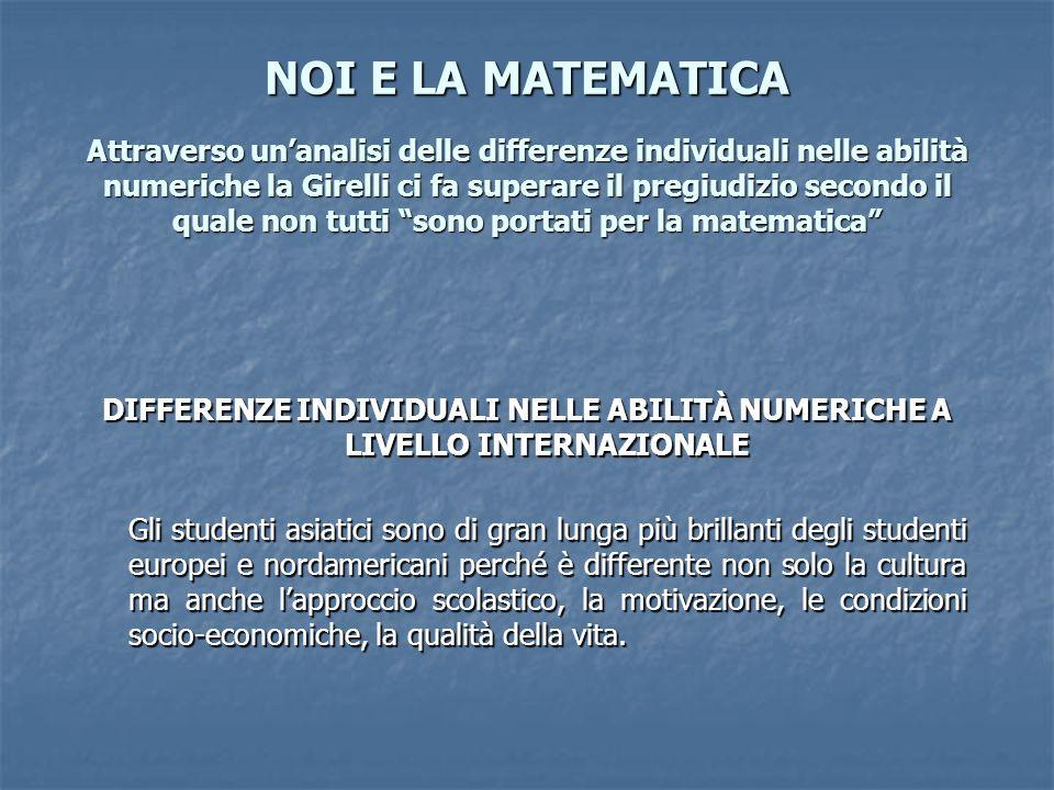 NOI E LA MATEMATICA Attraverso unanalisi delle differenze individuali nelle abilità numeriche la Girelli ci fa superare il pregiudizio secondo il qual