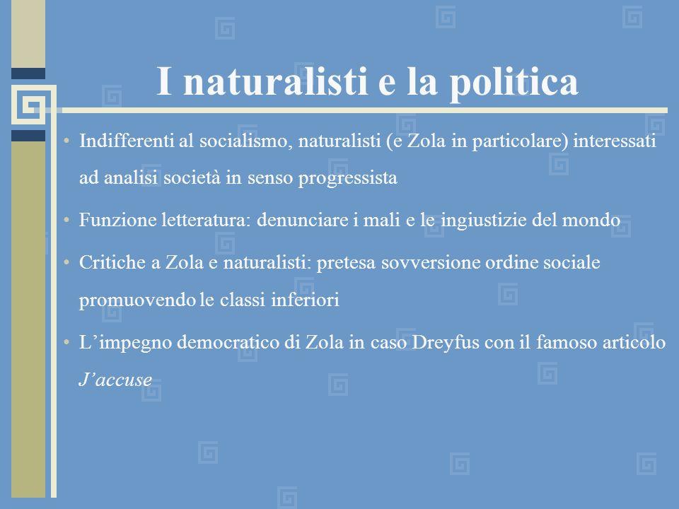 I naturalisti e la politica Indifferenti al socialismo, naturalisti (e Zola in particolare) interessati ad analisi società in senso progressista Funzi