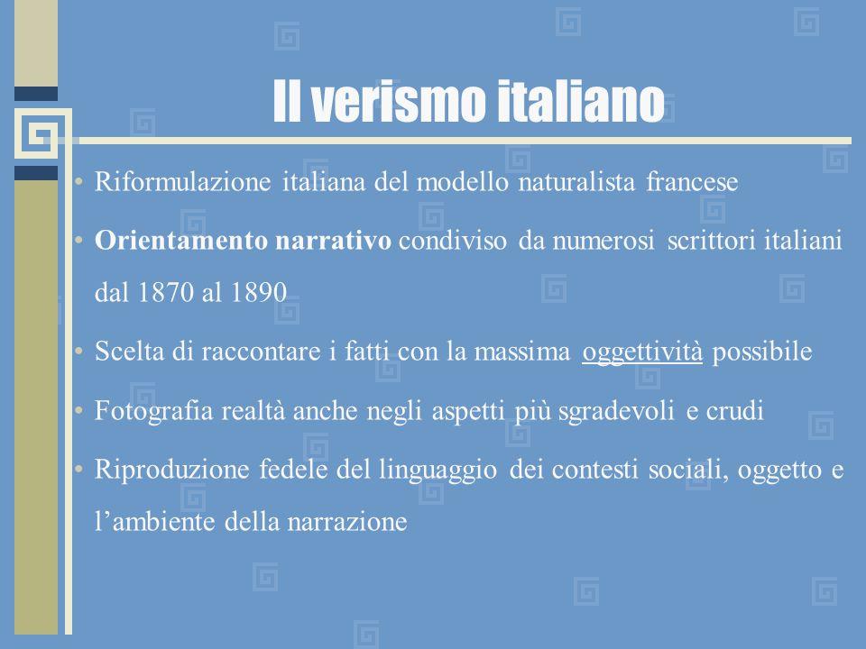 Il verismo italiano Riformulazione italiana del modello naturalista francese Orientamento narrativo condiviso da numerosi scrittori italiani dal 1870