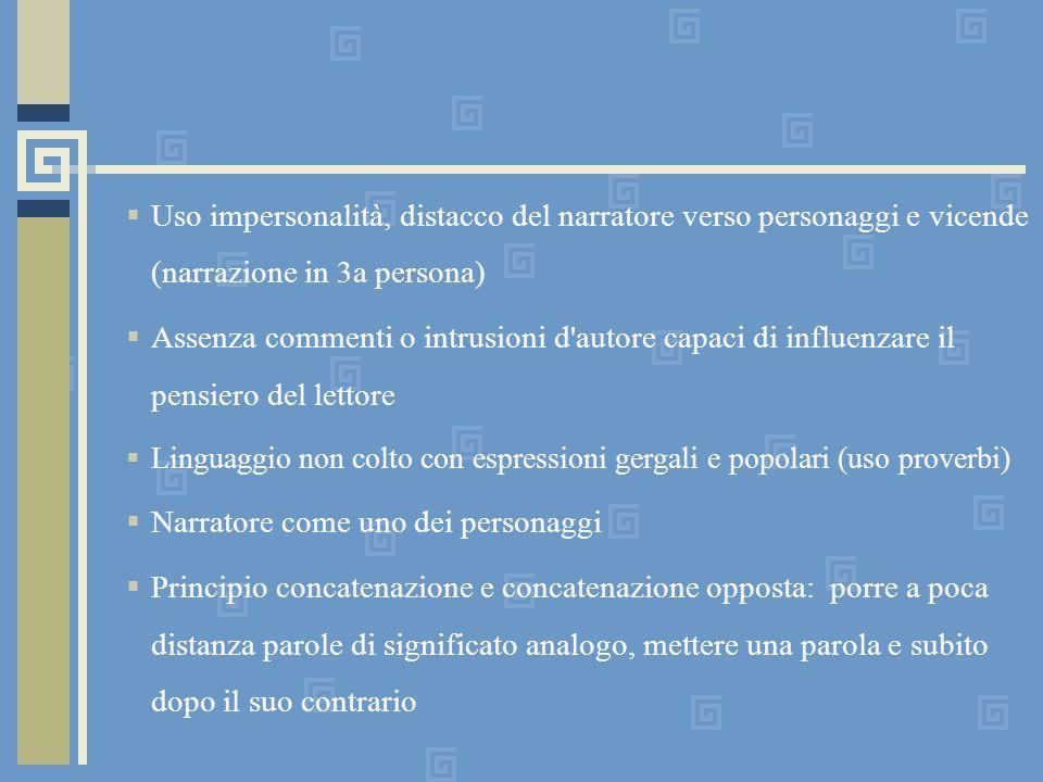 Uso impersonalità, distacco del narratore verso personaggi e vicende (narrazione in 3a persona) Assenza commenti o intrusioni d'autore capaci di influ