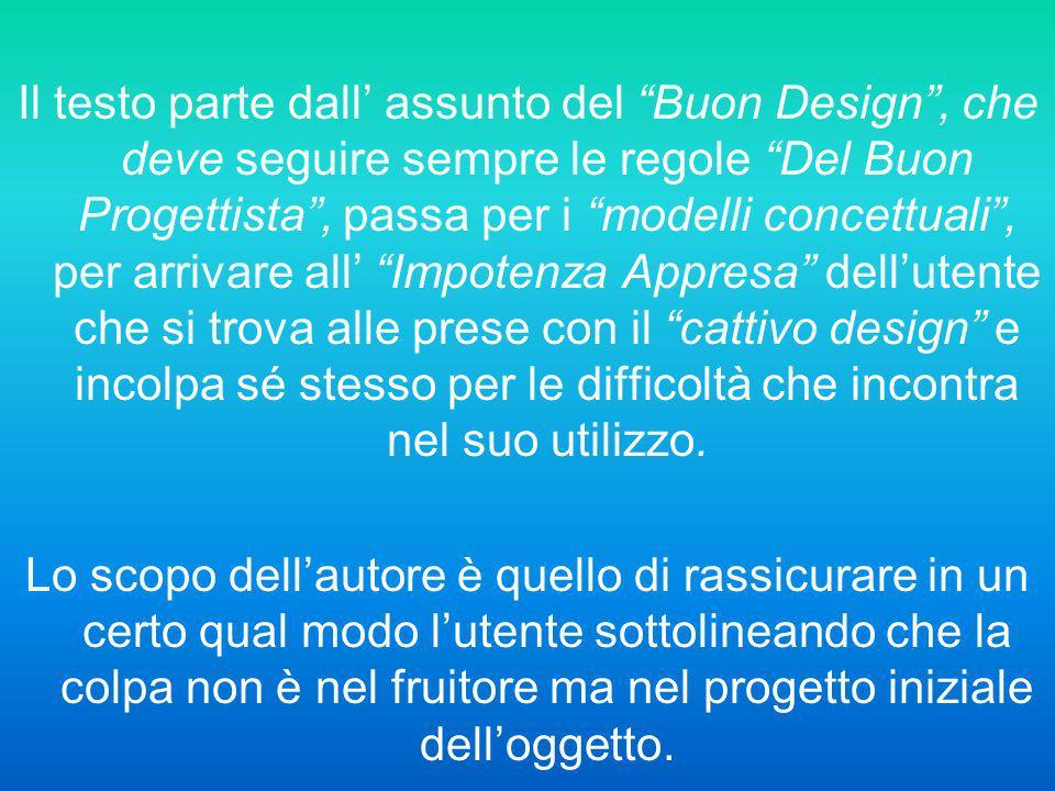 Il testo parte dall assunto del Buon Design, che deve seguire sempre le regole Del Buon Progettista, passa per i modelli concettuali, per arrivare all
