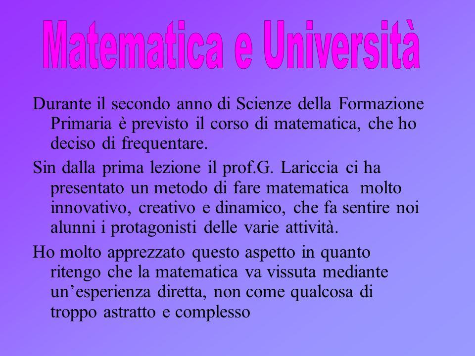 Durante il secondo anno di Scienze della Formazione Primaria è previsto il corso di matematica, che ho deciso di frequentare. Sin dalla prima lezione