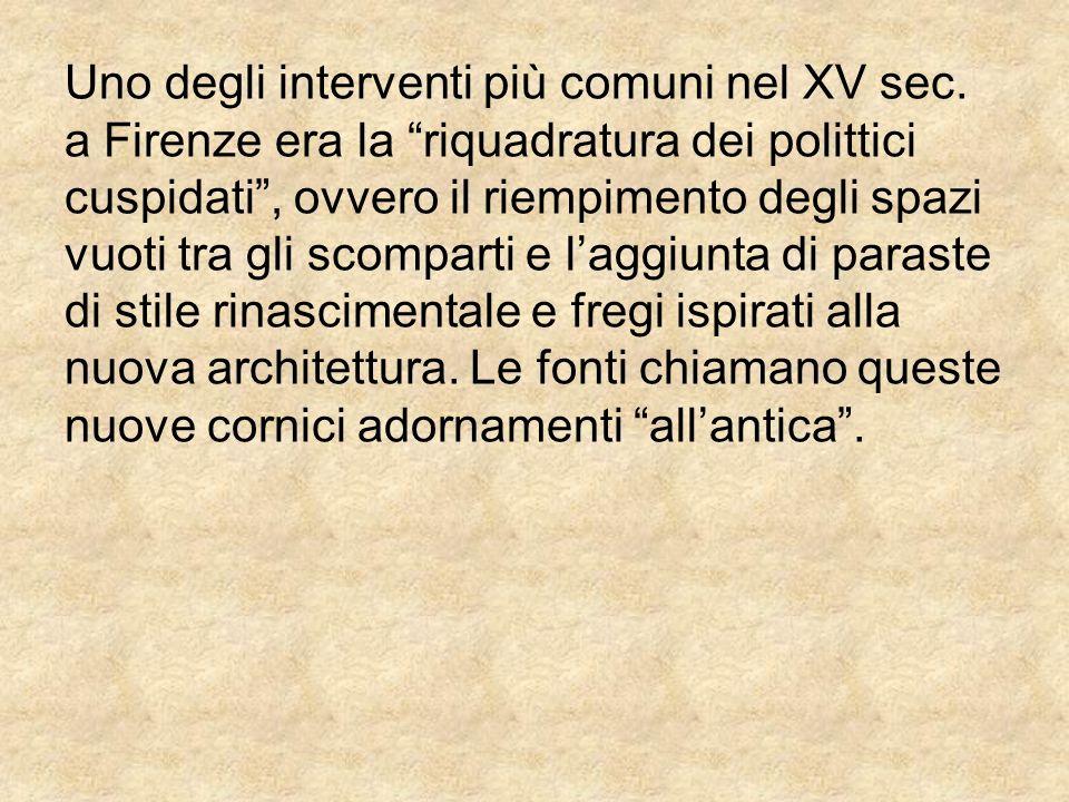 Uno degli interventi più comuni nel XV sec. a Firenze era la riquadratura dei polittici cuspidati, ovvero il riempimento degli spazi vuoti tra gli sco