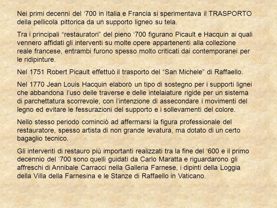 Nei primi decenni del 700 in Italia e Francia si sperimentava il TRASPORTO della pellicola pittorica da un supporto ligneo su tela. Tra i principali r