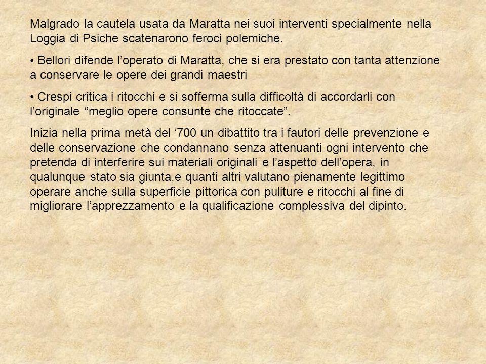 Malgrado la cautela usata da Maratta nei suoi interventi specialmente nella Loggia di Psiche scatenarono feroci polemiche. Bellori difende loperato di