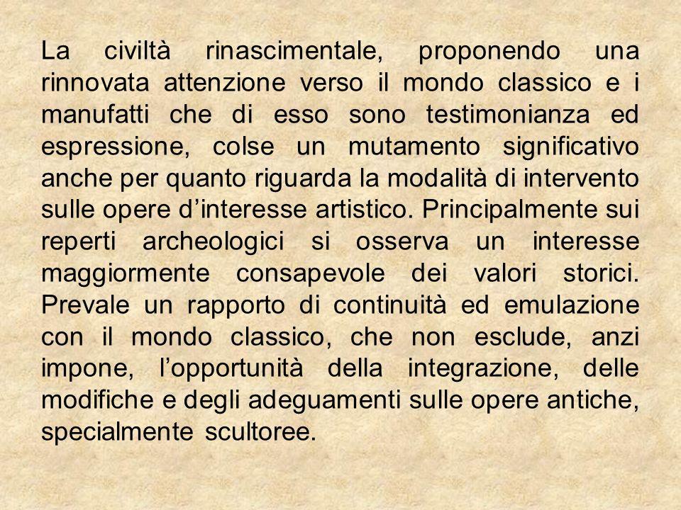La civiltà rinascimentale, proponendo una rinnovata attenzione verso il mondo classico e i manufatti che di esso sono testimonianza ed espressione, co