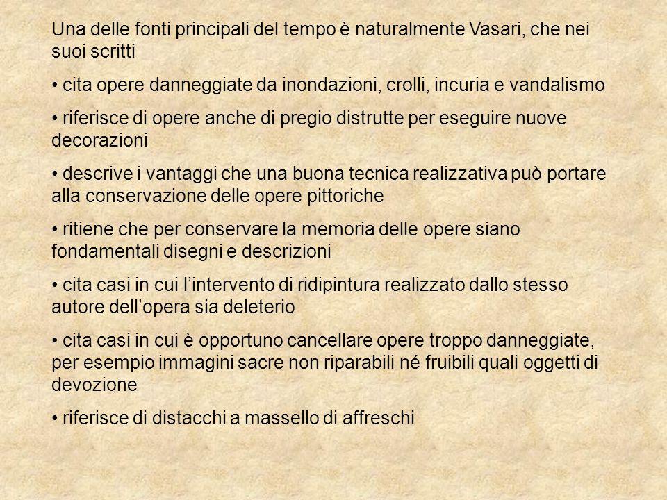 Una delle fonti principali del tempo è naturalmente Vasari, che nei suoi scritti cita opere danneggiate da inondazioni, crolli, incuria e vandalismo r