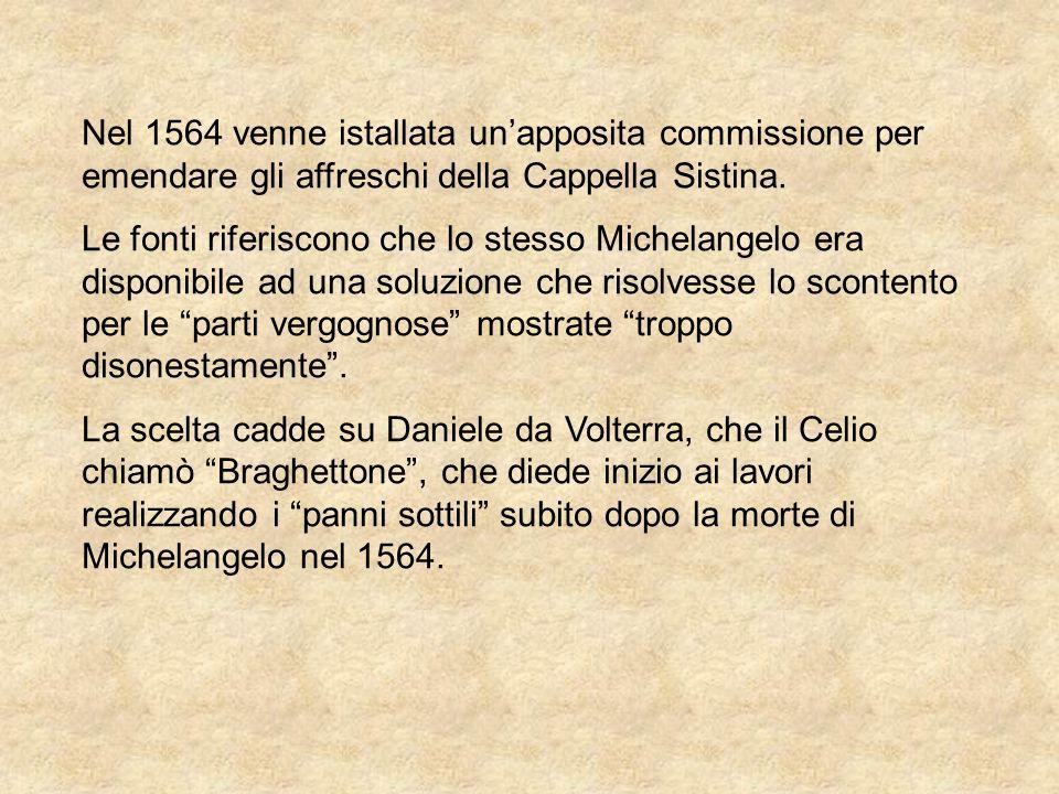 Nel 1564 venne istallata unapposita commissione per emendare gli affreschi della Cappella Sistina. Le fonti riferiscono che lo stesso Michelangelo era