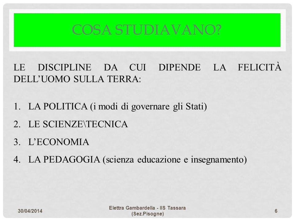 COSA STUDIAVANO? LE DISCIPLINE DA CUI DIPENDE LA FELICITÀ DELLUOMO SULLA TERRA: 1.LA POLITICA (i modi di governare gli Stati) 2.LE SCIENZE\TECNICA 3.L
