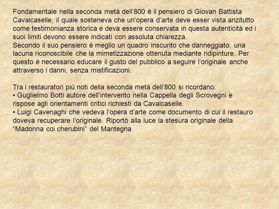 Fondamentale nella seconda metà dell800 è il pensiero di Giovan Battista Cavalcaselle, il quale sosteneva che unopera darte deve esser vista anzitutto