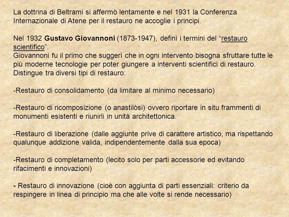 La dottrina di Beltrami si affermò lentamente e nel 1931 la Conferenza Internazionale di Atene per il restauro ne accoglie i principi. Nel 1932 Gustav