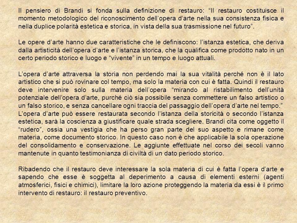 Il pensiero di Brandi si fonda sulla definizione di restauro: Il restauro costituisce il momento metodologico del riconoscimento dellopera darte nella