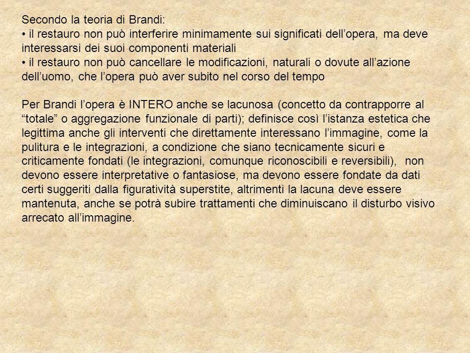 Secondo la teoria di Brandi: il restauro non può interferire minimamente sui significati dellopera, ma deve interessarsi dei suoi componenti materiali
