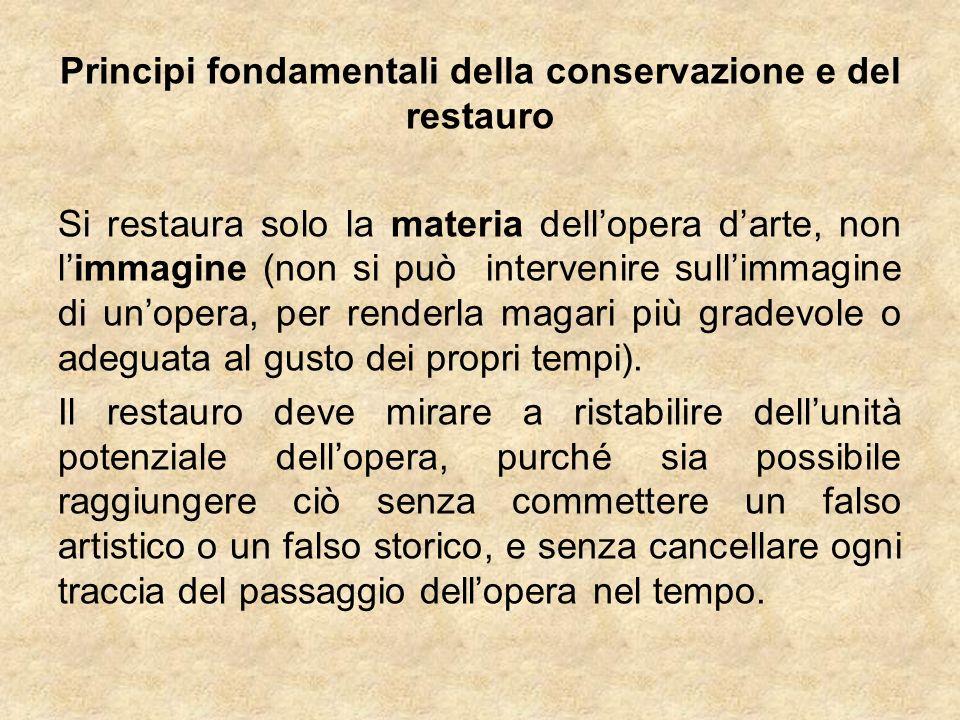 Principi fondamentali della conservazione e del restauro Si restaura solo la materia dellopera darte, non limmagine (non si può intervenire sullimmagi