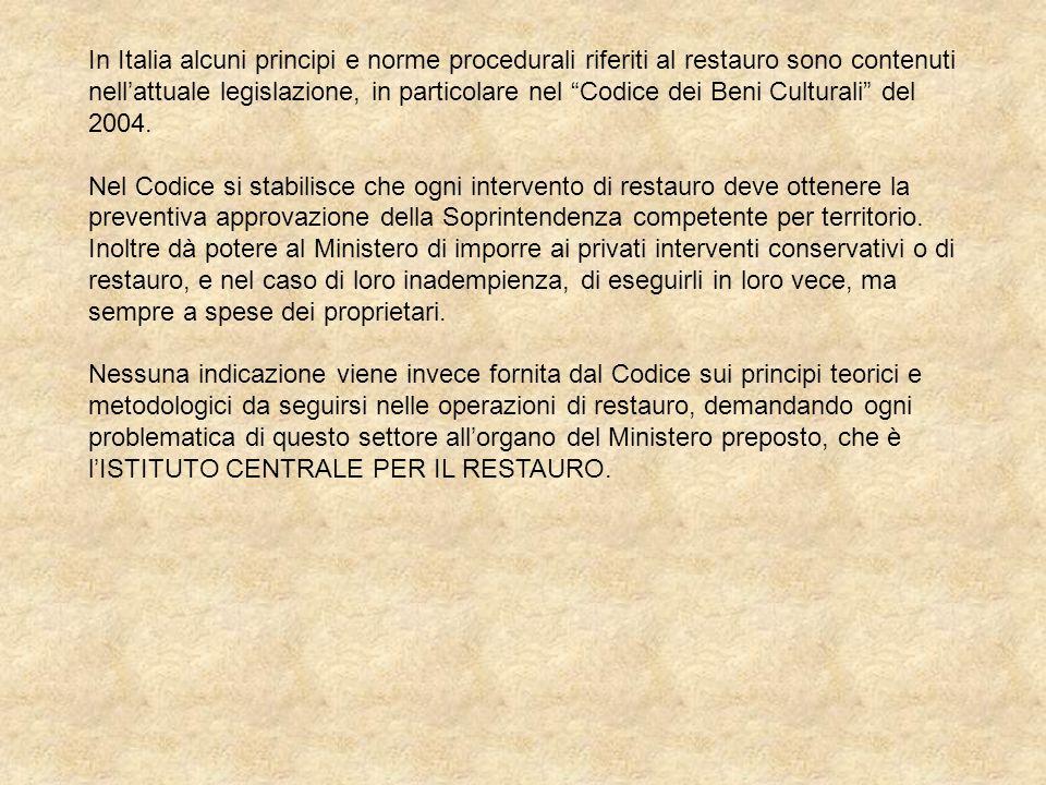 In Italia alcuni principi e norme procedurali riferiti al restauro sono contenuti nellattuale legislazione, in particolare nel Codice dei Beni Cultura