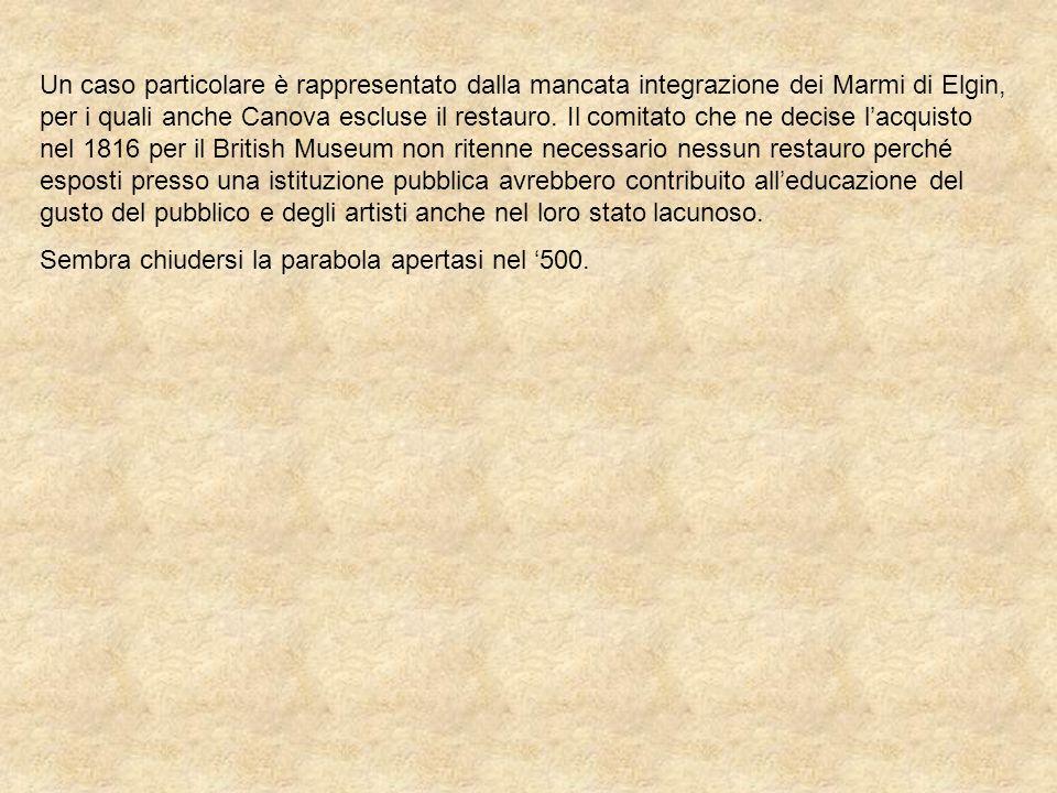 Un caso particolare è rappresentato dalla mancata integrazione dei Marmi di Elgin, per i quali anche Canova escluse il restauro. Il comitato che ne de