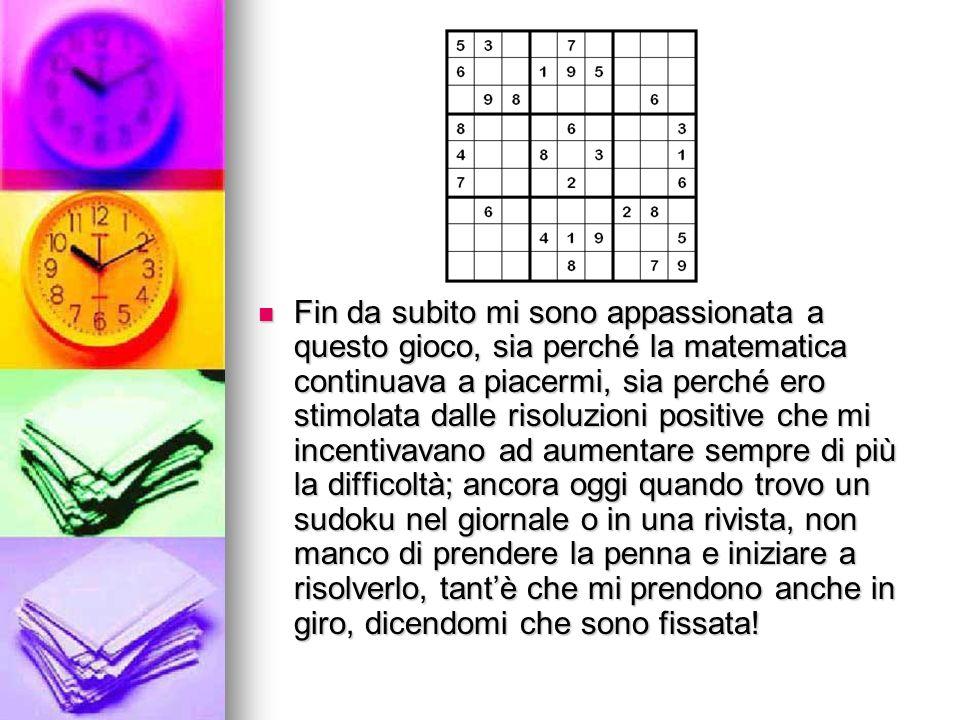 Fin da subito mi sono appassionata a questo gioco, sia perché la matematica continuava a piacermi, sia perché ero stimolata dalle risoluzioni positive