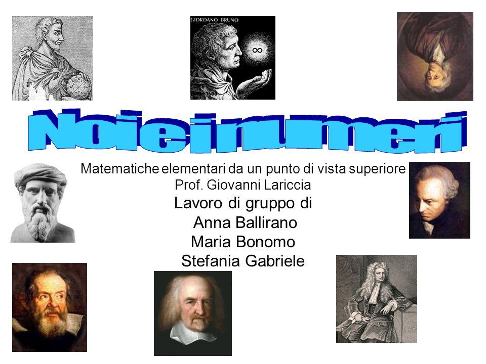 Matematiche elementari da un punto di vista superiore Prof. Giovanni Lariccia Lavoro di gruppo di Anna Ballirano Maria Bonomo Stefania Gabriele