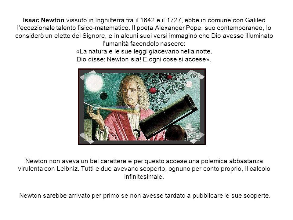Isaac Newton vissuto in Inghilterra fra il 1642 e il 1727, ebbe in comune con Galileo leccezionale talento fisico-matematico. Il poeta Alexander Pope,