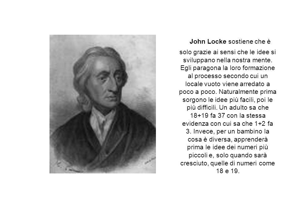 John Locke sostiene che è solo grazie ai sensi che le idee si sviluppano nella nostra mente. Egli paragona la loro formazione al processo secondo cui