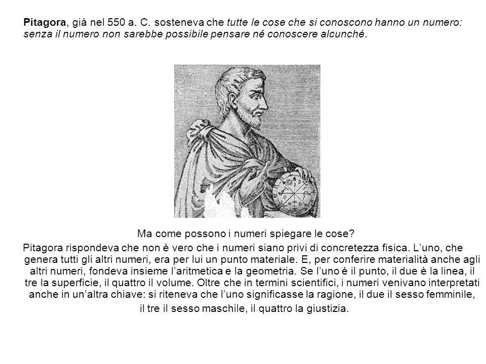 Pitagora, già nel 550 a. C. sosteneva che tutte le cose che si conoscono hanno un numero: senza il numero non sarebbe possibile pensare né conoscere a