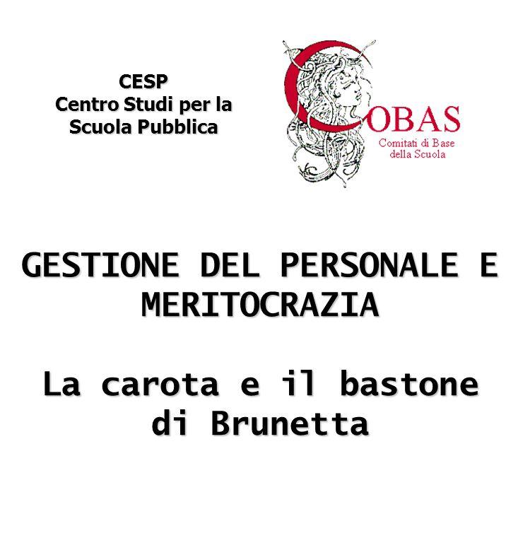 GESTIONE DEL PERSONALE E MERITOCRAZIA La carota e il bastone di Brunetta CESP Centro Studi per la Scuola Pubblica