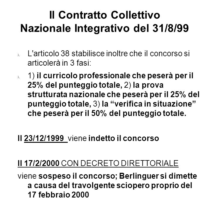 Il Contratto Collettivo Nazionale Integrativo del 31/8/99 L'articolo 38 stabilisce inoltre che il concorso si articolerà in 3 fasi: 1) il curricolo pr