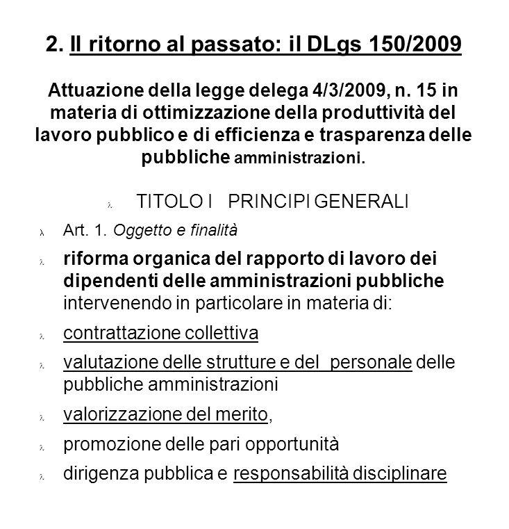 2. Il ritorno al passato: il DLgs 150/2009 Attuazione della legge delega 4/3/2009, n. 15 in materia di ottimizzazione della produttività del lavoro pu