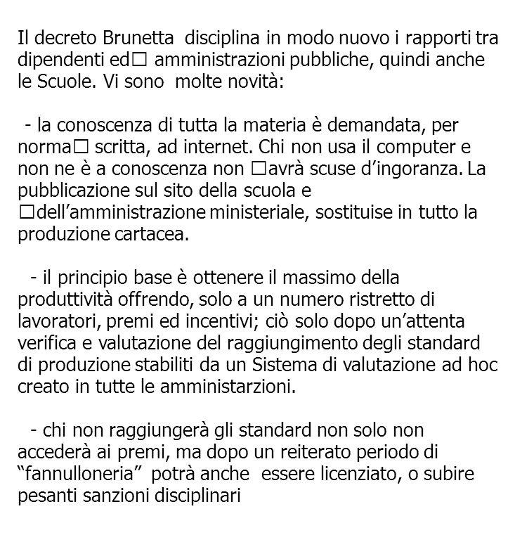 Il decreto Brunetta disciplina in modo nuovo i rapporti tra dipendenti ed amministrazioni pubbliche, quindi anche le Scuole. Vi sono molte novità: --