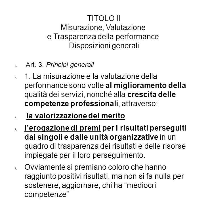 TITOLO II Misurazione, Valutazione e Trasparenza della performance Disposizioni generali Art. 3. Principi generali 1. La misurazione e la valutazione