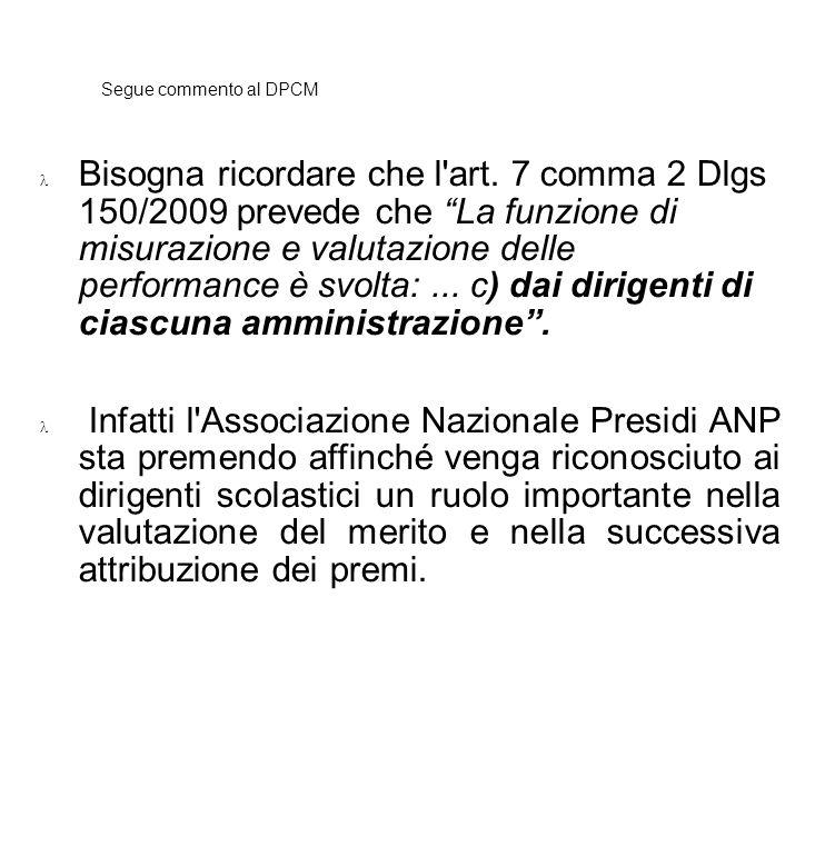 Segue commento al DPCM Bisogna ricordare che l'art. 7 comma 2 Dlgs 150/2009 prevede che La funzione di misurazione e valutazione delle performance è s